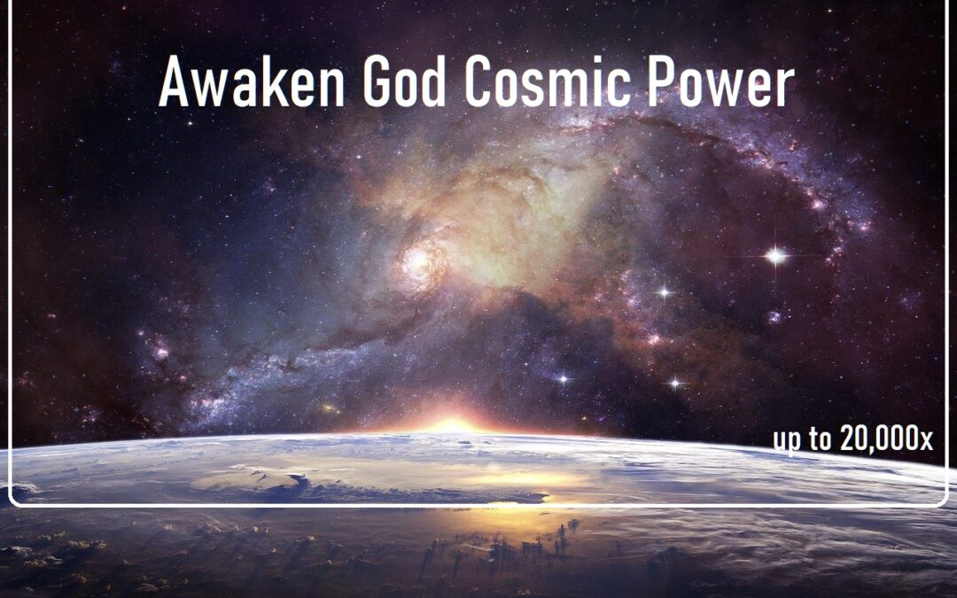 Awaken God Cosmic Power _ up to 20,000x