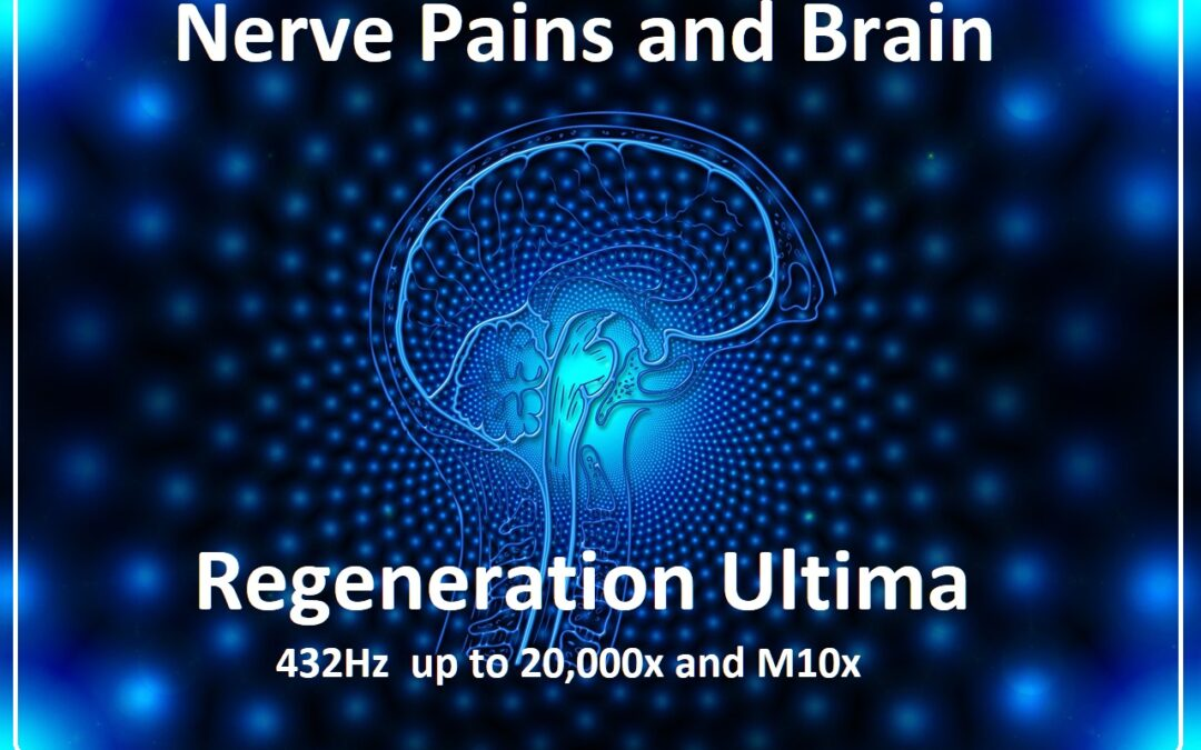 Nerve Pains and Brain Regeneration Ultima – 432Hz – up to 20,000x and M10x
